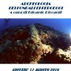 """GIOVEDI' 11 AGOSTO 2016 ORE 21 """"ARCHEOLOGIA DEI FONDALI DI BERGEGGI"""""""
